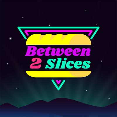 Between 2 Slices