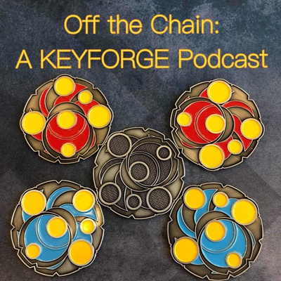 Off the Chain: A Keyforge Podcast