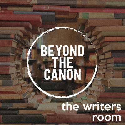Beyond The Canon: The Writers Room