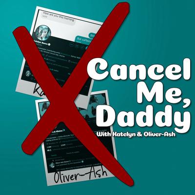 Cancel Me, Daddy