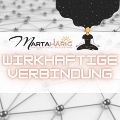Wirkhaftige Verbindung: Der Podcast mit Marta Härig