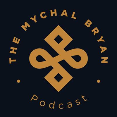 The Mychal Bryan Podcast