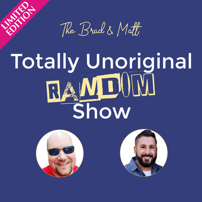 The Brad & Matt Limited Edition Totally Unoriginal Random Show