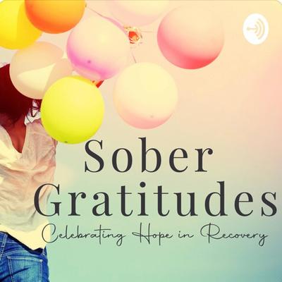 Sober Gratitudes Podcast ™️