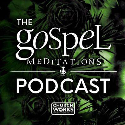 The Gospel Meditations Podcast