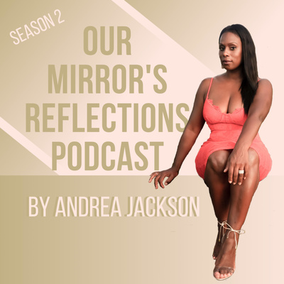 Our Mirror's Reflections – Andrea Jackson Podcast