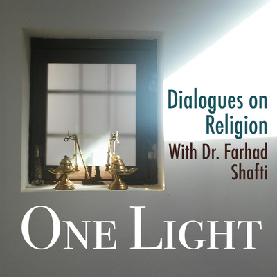 One Light: Dialogues on Religion With Dr. Farhad Shafti