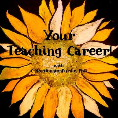 Your Teaching Career! with C. NorthingtonPurdie, PhD