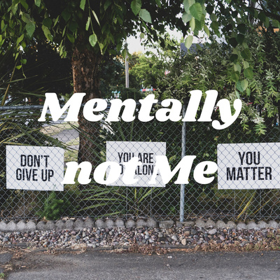 Mentally not Me
