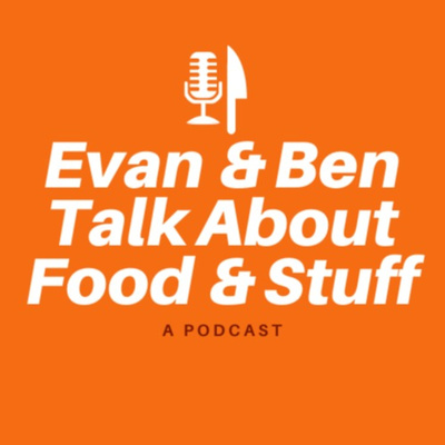 Evan and Ben Talk About Food and Stuff