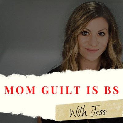 Mom Guilt Is BS With Jess
