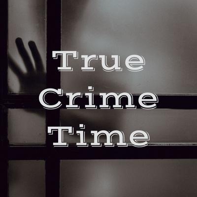 True Crime Time