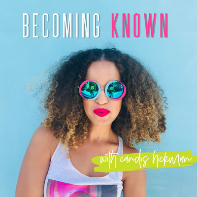Becoming Known with Candis Hickman