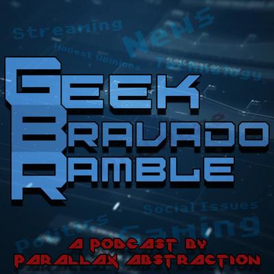 The Geek Bravado Ramble