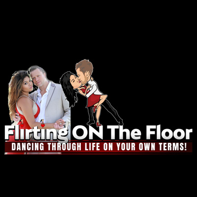 """Flirting On The Floor """"Dancing Through Life on Your Own Terms"""""""