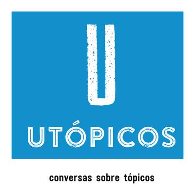 UTÓPICOS Podcast de Filosofia