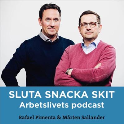 Sluta Snacka Skit, arbetslivets podcast!