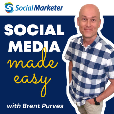 The Social Marketer Podcast with Brent Purves | Social Media Marketing Made Easy for Business Growth