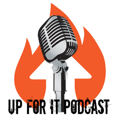 The Up For It Podcast