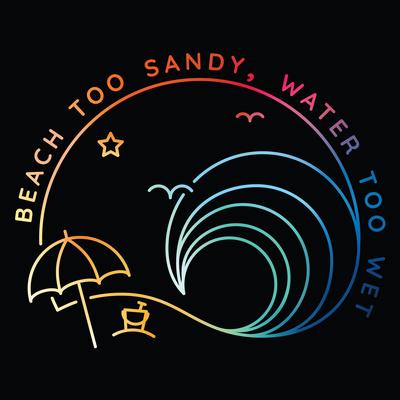 Beach Too Sandy, Water Too Wet