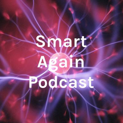Smart Again Podcast