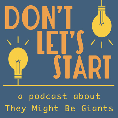 Don't Let's Start: A Podcast About They Might Be Giants