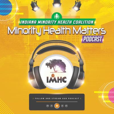 Indiana Minority Health Network Podcast -  Minority Health Matters