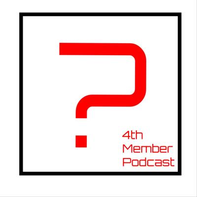 4th Member Podcast