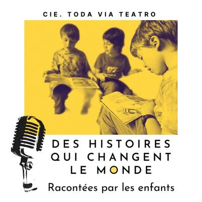 Des histoires qui changent le monde racontées par les enfants, un podcast de la Cie. Toda Via Teatro