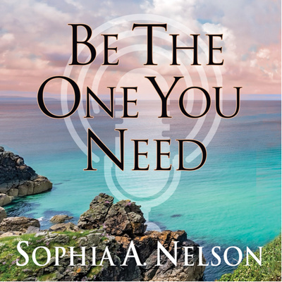 Be The One You Need with host Sophia Nelson