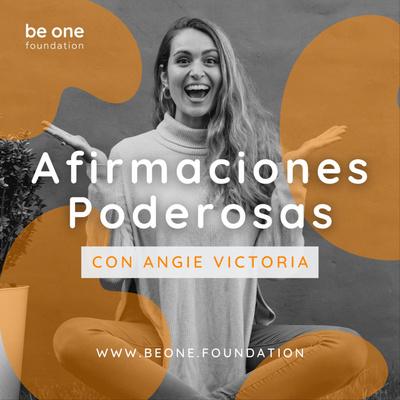 Afirmaciones Poderosas | Angie Victoria | Be One