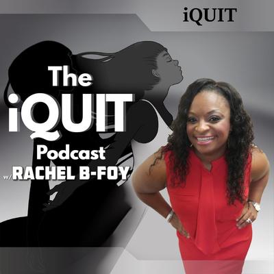 The iQuit Podcast w/ Rachel B-Foy