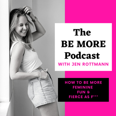 The BE MORE Podcast - How to be more feminine, fun & fierce as f***