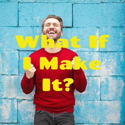 What If I Make It?
