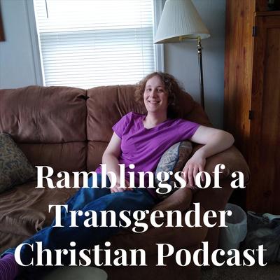 Ramblings of a Transgender Christian
