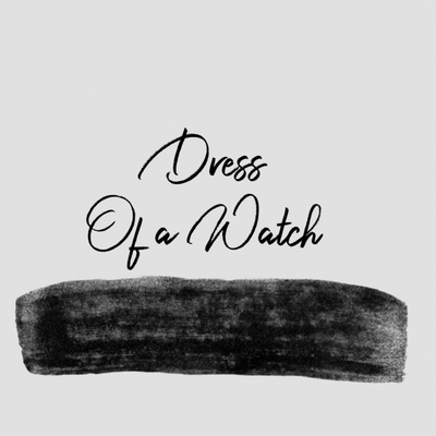 Dress of a Watch