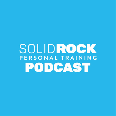 Solid Rock Personal Training Podcast