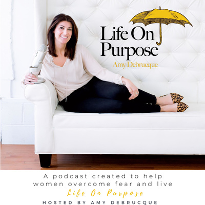 Life On Purpose Podcast with Amy Debrucque