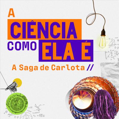 A Ciência como ela é: A Saga de Carlota