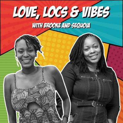 Love, Locs & Vibes