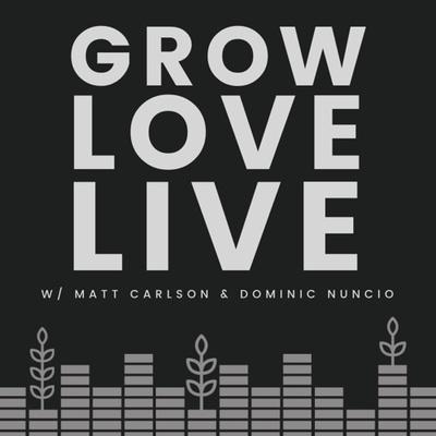 GROW. LOVE. LIVE.