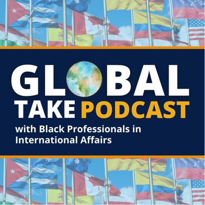 Global Take with Black Professionals in International Affairs