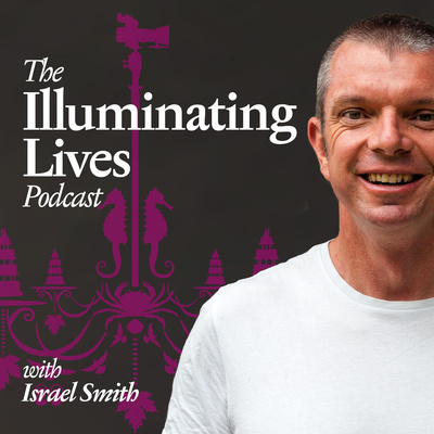 The Illuminating Lives Podcast with Israel Smith