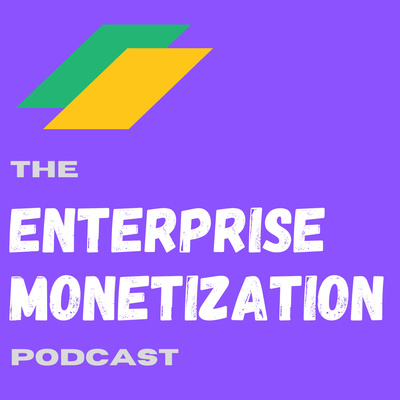 The Enterprise Monetization Podcast