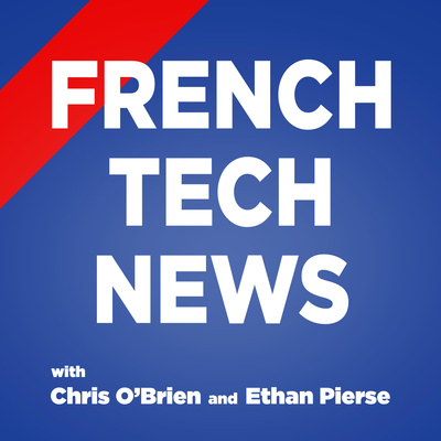 French Tech News with Chris O'Brien and Ethan Pierse