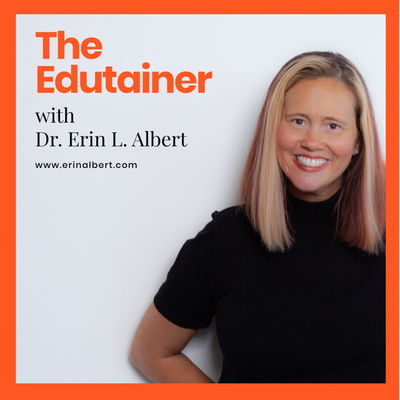 The Edutainer with Dr. Erin L. Albert