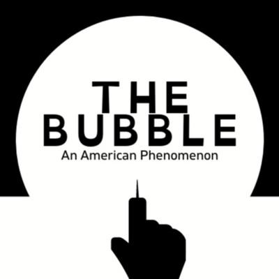 The Bubble: An American Phenomenon