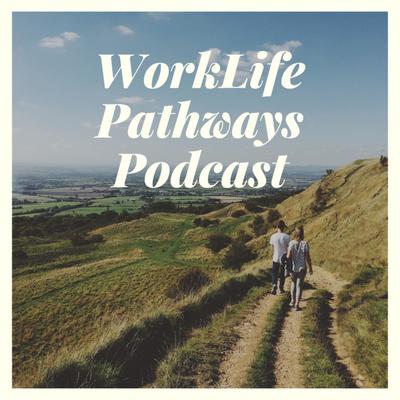 WorkLife Pathways Podcast