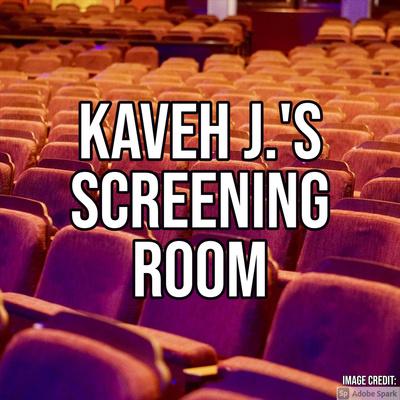 Kaveh J.'s Screening Room