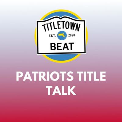 Patriots Title Talk